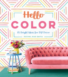 Hello Color : 25 Bright Ideas for DIY Decor, Hardback Book