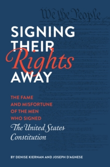 Signing Their Rights Away : The Fame and Misfortune of the Men Who Signed the United States Constitution, Paperback / softback Book