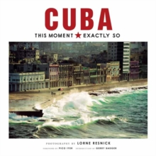 Cuba: This Moment, Exactly So, Hardback Book