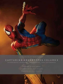 Sideshow Collectibles Presents: Capturing Archetypes, Volume 3 : Astonishing Avengers, Adversaries, and Antiheroes, Hardback Book
