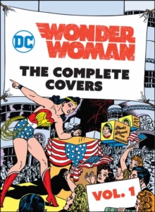 DC Comics: Wonder Woman : The Complete Covers Volume 1, Hardback Book