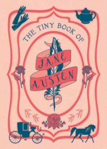 The Tiny Book of Jane Austen : Tiny Book, Hardback Book