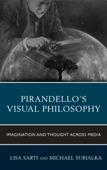 Pirandello's Visual Philosophy : Imagination and Thought Across Media, Hardback Book