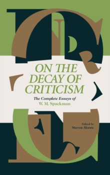 On The Decay Of Criticism : The Complete Essays of W. M. Spackman, Hardback Book
