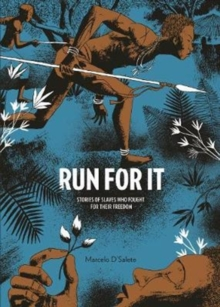 Run For It : Stories of Slaves Who Fought for their Freedom, Hardback Book