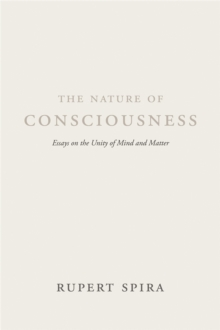The Nature of Consciousness : Essays on the Unity of Mind and Matter, Paperback Book
