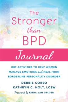 The Stronger Than BPD Journal : DBT Activities to Help You Manage Emotions, Heal from Borderline Personality Disorder, and Discover the Wise Woman Within, Paperback / softback Book