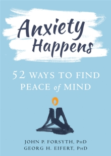 Anxiety Happens : 52 Ways to Move Beyond Fear and Find Peace of Mind, Paperback / softback Book