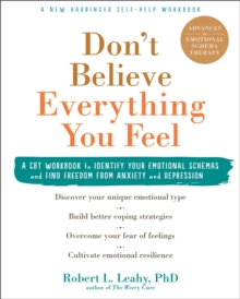 Don't Believe Everything You Feel : A CBT Workbook to Identify Your Emotional Schemas and Find Freedom from Anxiety and Depression, Paperback / softback Book