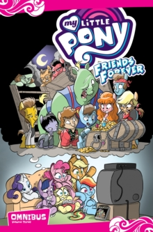 My Little Pony Friends Forever Omnibus, Vol. 3, Paperback Book