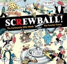SCREWBALL! The Cartoonists Who Made the Funnies Funny, Hardback Book