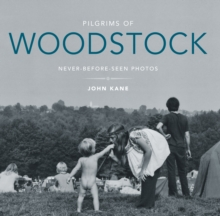 Pilgrims of Woodstock : Never-Before-Seen Photos, Hardback Book