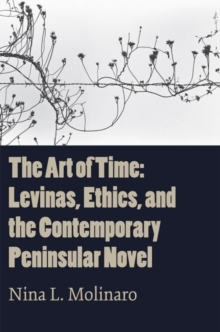 The Art of Time : Levinas, Ethics, and the Contemporary Peninsular Novel, Hardback Book