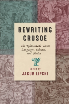 Rewriting Crusoe : The Robinsonade across Languages, Cultures, and Media, PDF eBook