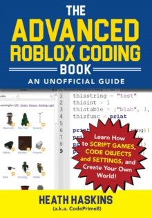 The Advanced Roblox Coding Book: An Unofficial Guide : Learn How to Script Games, Code Objects and Settings, and Create Your Own World!, Paperback / softback Book