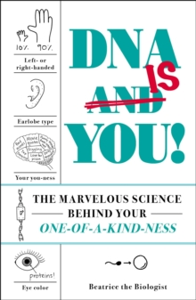 DNA Is You! : The Marvelous Science Behind Your One-of-a-Kind-ness, Hardback Book