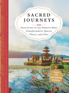 Sacred Journeys : Your Guide to the World's Most Transformative Spaces, Places, and Sites, Paperback / softback Book