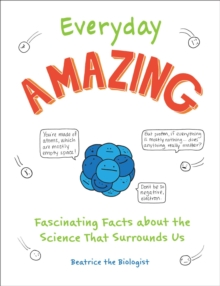 Everyday Amazing : Fascinating Facts about the Science That Surrounds Us, Paperback / softback Book