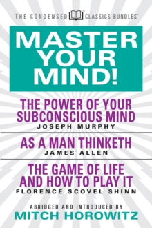 Master Your Mind (Condensed Classics): featuring The Power of Your Subconscious Mind, As a Man Thinketh, and The Game of Life : featuring The Power of Your Subconscious Mind, As a Man Thinketh, and Th, EPUB eBook