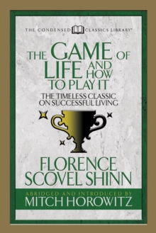 The Game of Life And How to Play it (Condensed Classics) : The Timeless Classic on Successful Living, EPUB eBook