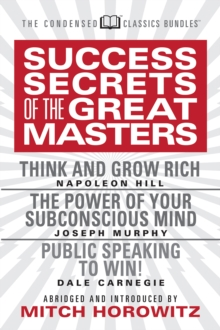 Success Secrets of the Great Masters (Condensed Classics) : Think and Grow Rich, The Power of Your Subconscious Mind and Public Speaking to Win!, EPUB eBook