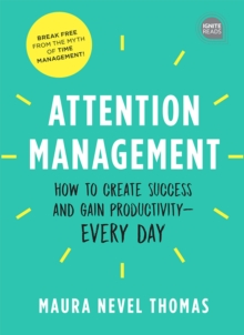 Attention Management : How to Create Success and Gain Productivity  Every Day, EPUB eBook