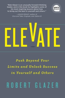 Elevate : Push Beyond Your Limits and Unlock Success in Yourself and Others, EPUB eBook