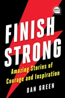 Finish Strong : Amazing Stories of Courage and Inspiration, Hardback Book