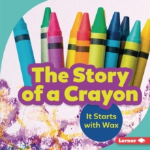 The Story of a Crayon : It Starts with Wax, EPUB eBook