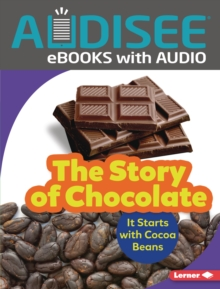 The Story of Chocolate : It Starts with Cocoa Beans, EPUB eBook