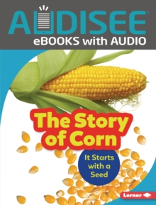 The Story of Corn : It Starts with a Seed, EPUB eBook