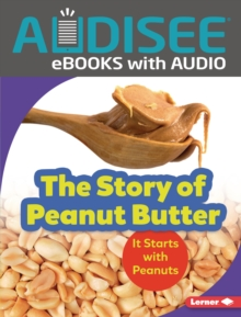 The Story of Peanut Butter : It Starts with Peanuts, EPUB eBook
