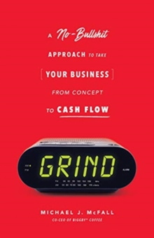 Grind : A No-Bullshit Approach to Take Your Business from Concept to Cash Flow?, Paperback / softback Book