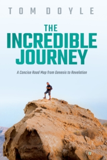 The Incredible Journey : A Concise Road Map from Genesis to Revelation, EPUB eBook