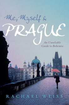 Me, Myself and Prague : An unreliable guide to Bohemia, Paperback Book