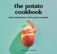The Potato Cookbook : Recipes Featuring the World's Greatest Vegetable, Hardback Book