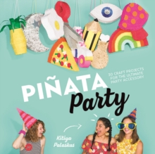 Pinata Party : 30 Craft Projects for the Ultimate Party Accessory, Hardback Book