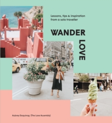 Wander Love : Lessons, Tips and Inspiration from a Solo Traveller, Hardback Book