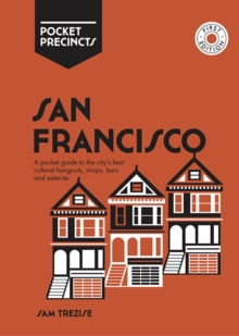 San Francisco Pocket Precincts : A Pocket Guide to the City's Best Cultural Hangouts, Shops, Bars and Eateries, Paperback / softback Book