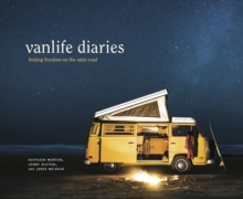 Vanlife Diaries : Finding Freedom on the Open Road, Hardback Book