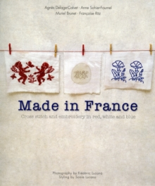 Made in France : Cross-Stitch and Embroidery in Red, White and Blue, Paperback Book