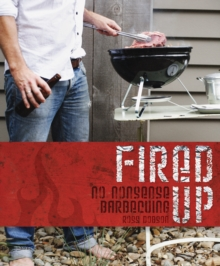 Fired Up Pb : No Nonsense Barbecuing, Paperback Book