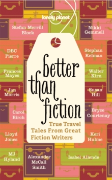Better Than Fiction : True Travel Tales from Great Fiction Writers, Paperback Book