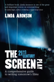 The 21st-Century Screenplay : A comprehensive guide to writing tomorrow's films, Paperback / softback Book