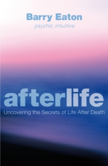 Afterlife : Uncovering the Secrets of Life After Death, Paperback Book