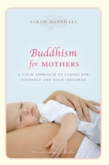 Buddhism for Mothers : A calm approach to caring for yourself and your children, Paperback Book