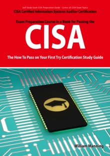 CISA Certified Information Systems Auditor Certification Exam Preparation Course in a Book for Passing the CISA Exam - The How To Pass on Your First Try Certification Study Guide, EPUB eBook