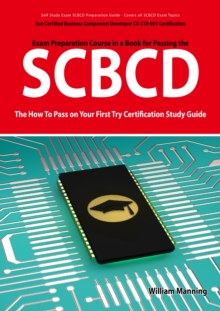 SCBCD: Sun Certified Business Component Developer CX-310-091 Exam Certification Exam Preparation Course in a Book for Passing the SCBCD Exam - The How To Pass on Your First Try Certification Study Gui, EPUB eBook