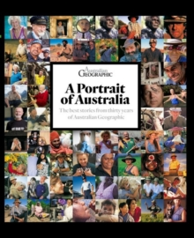 Portrait of Australia : The best stories from thirty years of Australian Geographic, Hardback Book