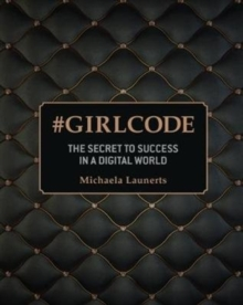 #Girlcode : The Secret to Success in a Digital World, Hardback Book